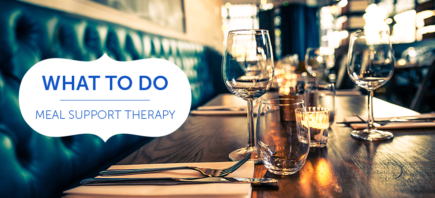 What to do - Meal Support Therapy