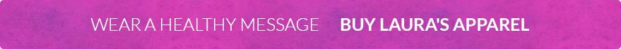Wear-a-Healthy-Message-Buy-Laura's-Apparel