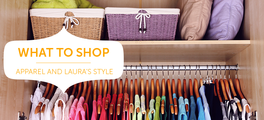 What to shop - Apparel and Laura's Style